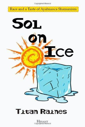 sol on ice : race and a taste of ayahuasca shamanism