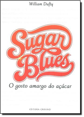 sugar blues o gosto amargo do açucar de william dufty ground