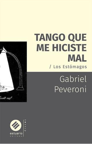 tango que me hiciste mal/ los estómagos - gabriel peveroni