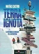 tierra ignota. la historia de uruguay en la antartida  castr