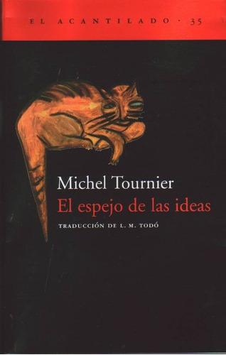 tournier, michel  -  el espejo de las ideas