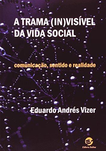 trama in visível da vida social a comunicação sentido e real