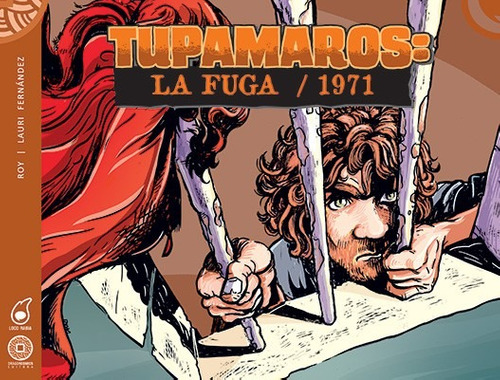 tupamaros, la fuga/ 1971 ( roy / lauri fernández)