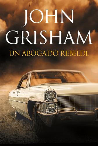 un abogado rebelde john grisham