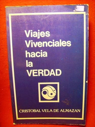 viajes vivenciales hacia la verdad cristobal vela de almazan