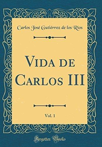 vida de carlos iii, vol. 1 (classic reprint) carlos jose gut