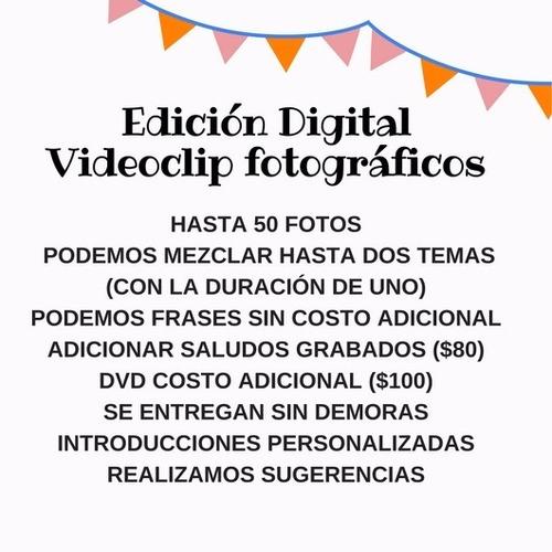 videoclip fotográfico, edición digital, full hd (.mp4 ó dvd)