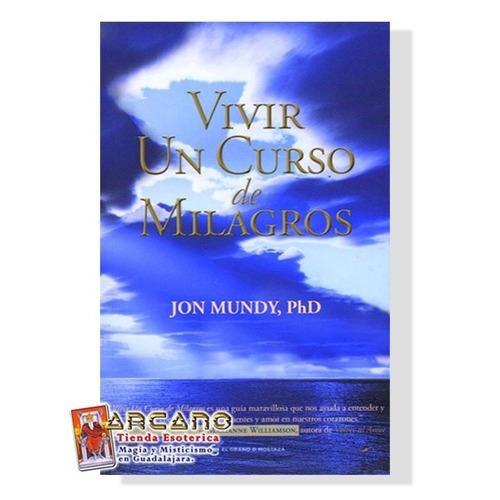 vivir un curso de milagros - jon mundy