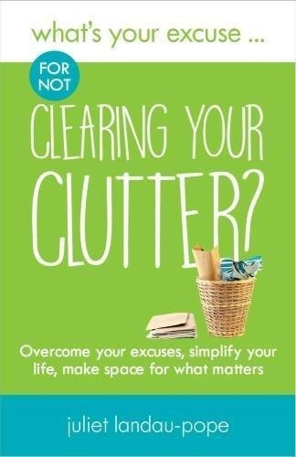 what's your excuse for not clearing your clutter? 2018 : ove